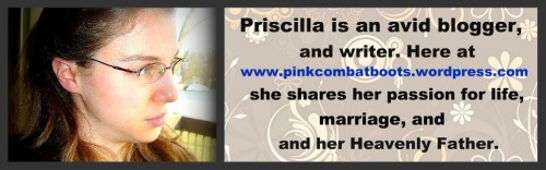 Priscilla is an avid blogger, writing about homemaking, marriage and her heavenly father